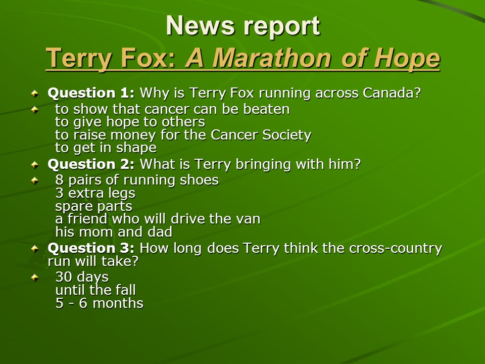 News report Terry Fox: A Marathon of Hope Terry Fox: A Marathon of Hope Terry Fox: A Marathon of Hope Question 1: Why is Terry Fox running across Cana
