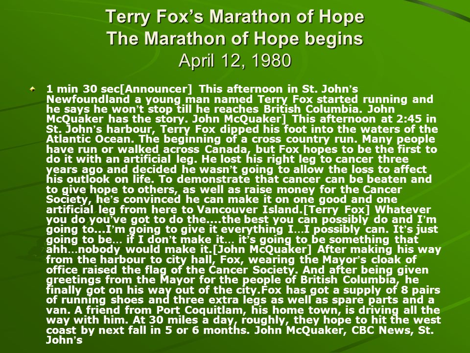 Terry Foxs Marathon of Hope The Marathon of Hope begins April 12, 1980 1 min 30 sec[Announcer] This afternoon in St. John s Newfoundland a young man n