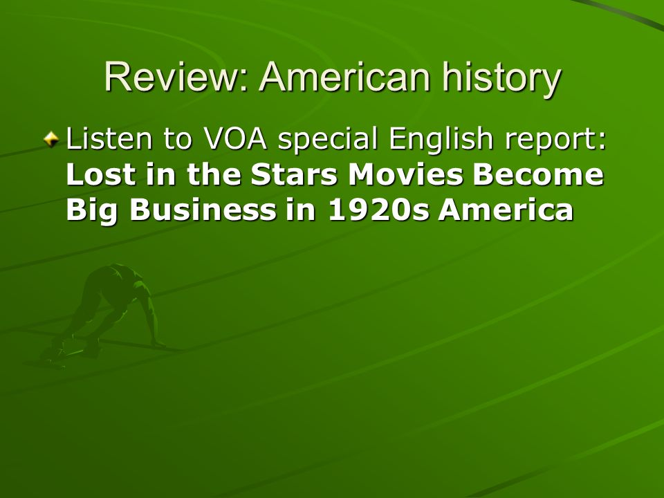 Review: American history Listen to VOA special English report: Lost in the Stars Movies Become Big Business in 1920s America