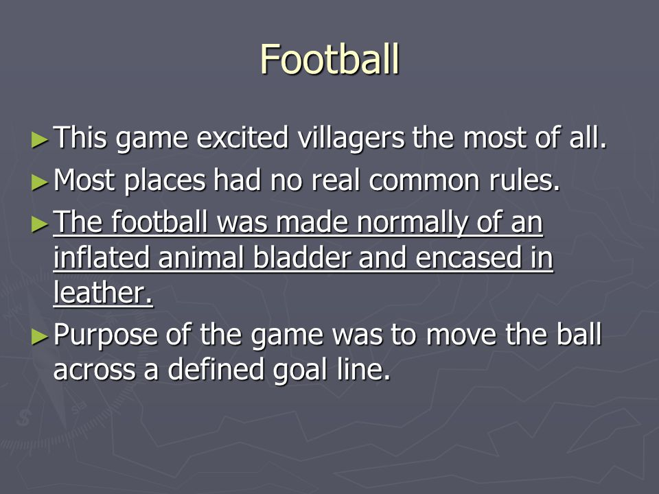 Football This game excited villagers the most of all.