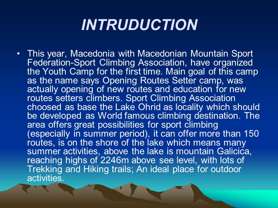 INTRUDUCTION This year, Macedonia with Macedonian Mountain Sport Federation-Sport Climbing Association, have organized the Youth Camp for the first ti