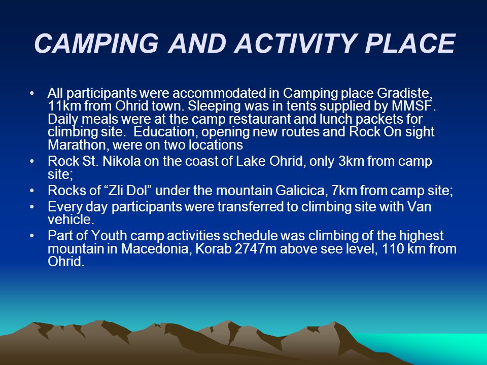 CAMPING AND ACTIVITY PLACE All participants were accommodated in Camping place Gradiste, 11km from Ohrid town. Sleeping was in tents supplied by MMSF.