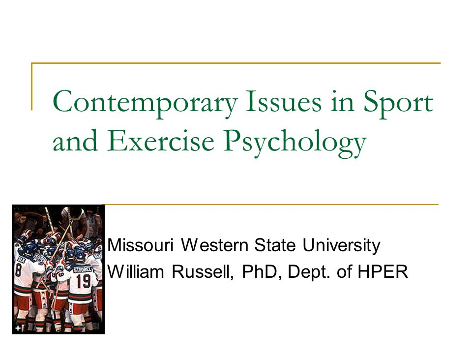 Contemporary Issues in Sport and Exercise Psychology Missouri Western State University William Russell, PhD, Dept. of HPER