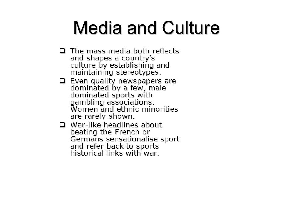 Media and Culture The mass media both reflects and shapes a countrys culture by establishing and maintaining stereotypes.