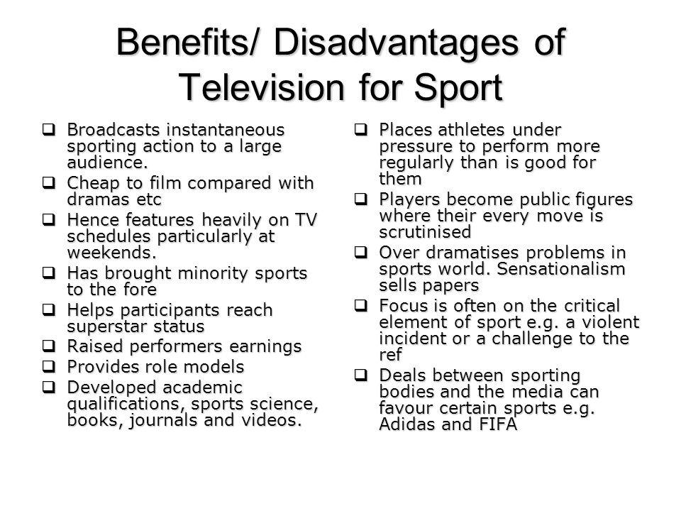 Benefits/ Disadvantages of Television for Sport Broadcasts instantaneous sporting action to a large audience.