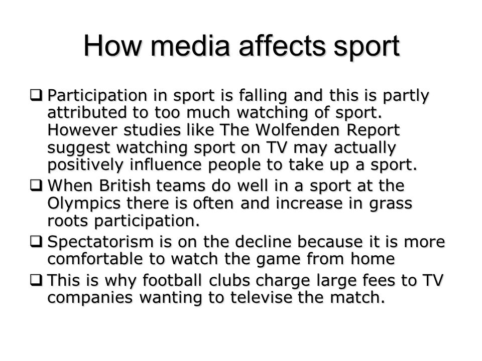 How media affects sport Participation in sport is falling and this is partly attributed to too much watching of sport.