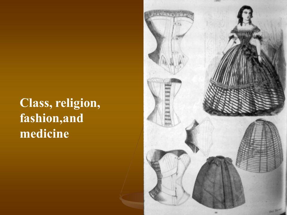 Class, religion, fashion,and medicine