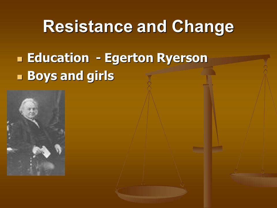 Resistance and Change Education - Egerton Ryerson Education - Egerton Ryerson Boys and girls Boys and girls