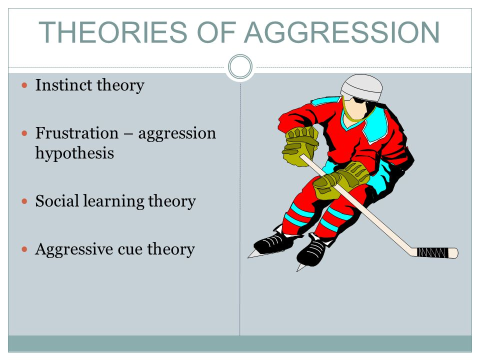 THEORIES OF AGGRESSION Instinct theory Frustration – aggression hypothesis Social learning theory Aggressive cue theory
