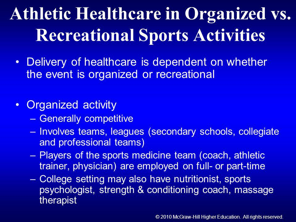 © 2010 McGraw-Hill Higher Education. All rights reserved. Athletic Healthcare in Organized vs. Recreational Sports Activities Delivery of healthcare i