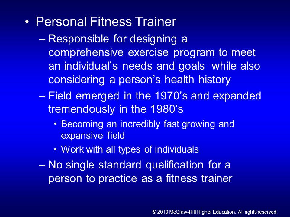 © 2010 McGraw-Hill Higher Education. All rights reserved. Personal Fitness Trainer –Responsible for designing a comprehensive exercise program to meet