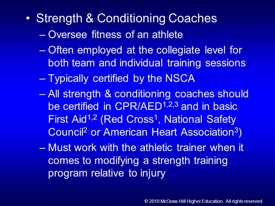© 2010 McGraw-Hill Higher Education. All rights reserved. Strength & Conditioning Coaches –Oversee fitness of an athlete –Often employed at the colleg