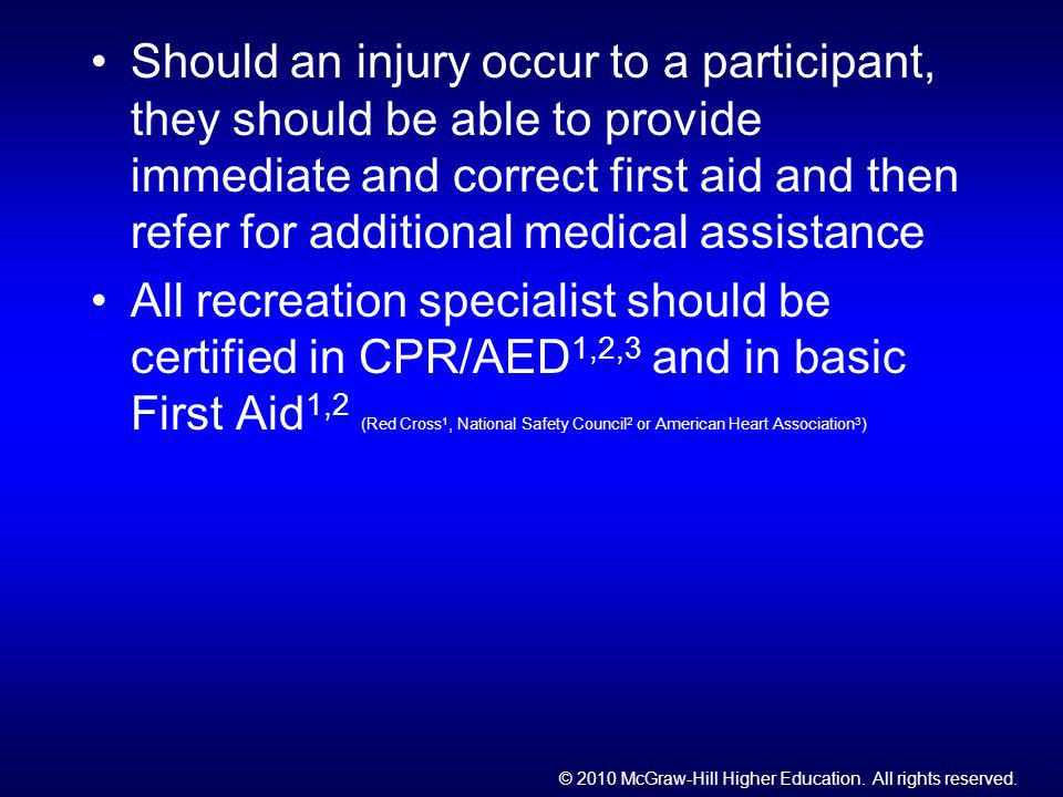 © 2010 McGraw-Hill Higher Education. All rights reserved. Should an injury occur to a participant, they should be able to provide immediate and correc