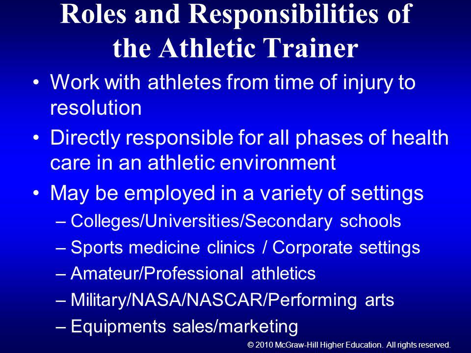 © 2010 McGraw-Hill Higher Education. All rights reserved. Roles and Responsibilities of the Athletic Trainer Work with athletes from time of injury to