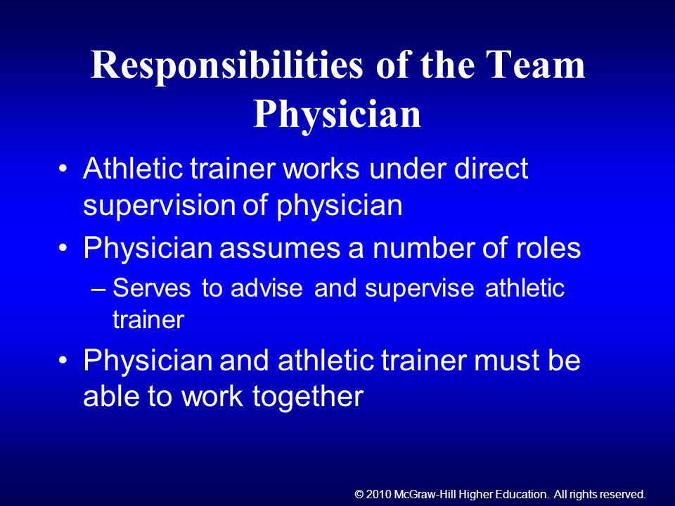 © 2010 McGraw-Hill Higher Education. All rights reserved. Responsibilities of the Team Physician Athletic trainer works under direct supervision of ph