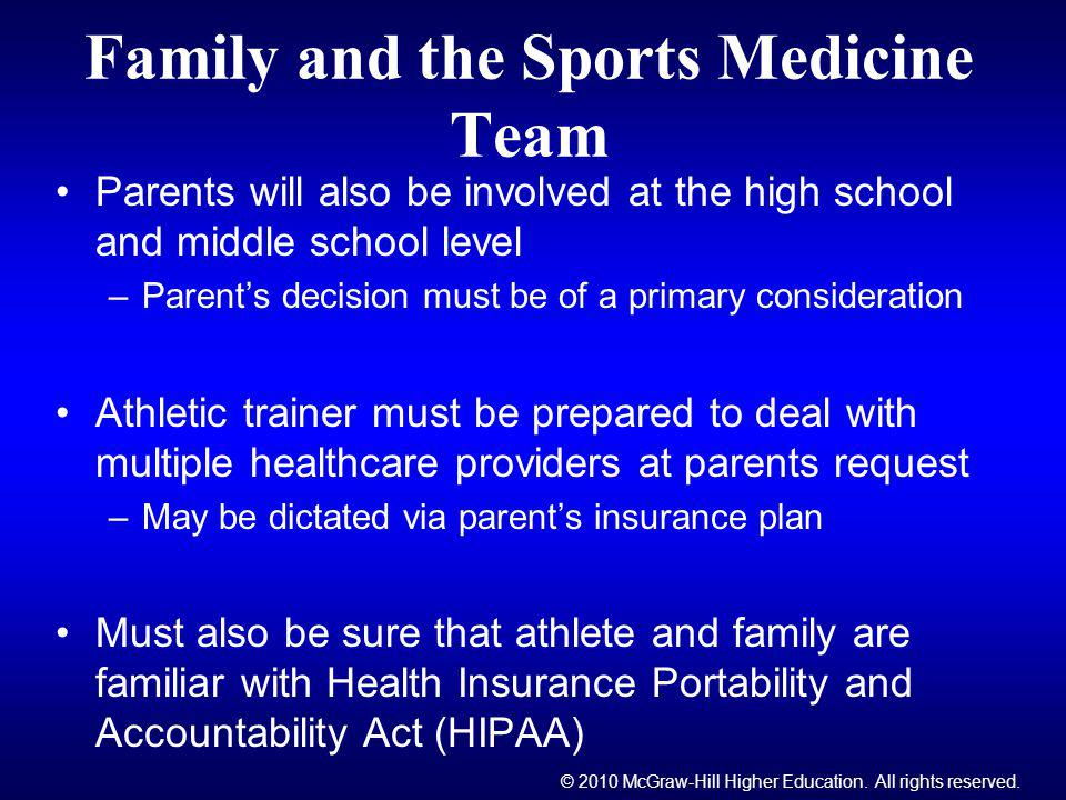 © 2010 McGraw-Hill Higher Education. All rights reserved. Family and the Sports Medicine Team Parents will also be involved at the high school and mid