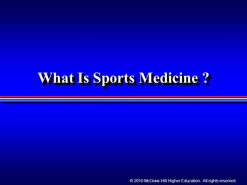 © 2010 McGraw-Hill Higher Education. All rights reserved. What Is Sports Medicine ?