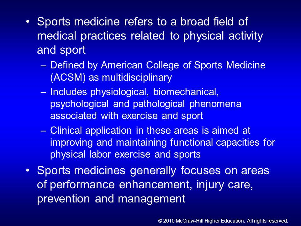 © 2010 McGraw-Hill Higher Education. All rights reserved. Sports medicine refers to a broad field of medical practices related to physical activity an