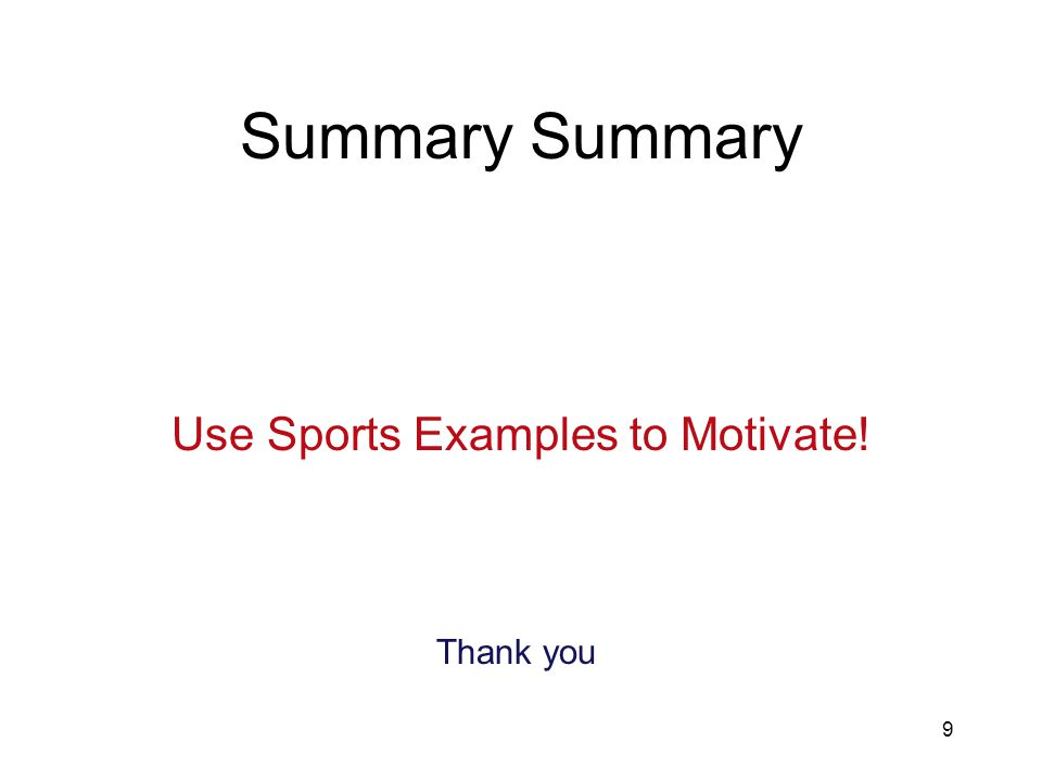 9 Summary Use Sports Examples to Motivate! Thank you