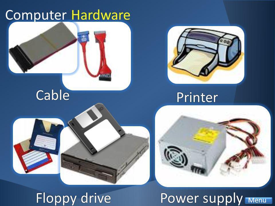Cable Printer Power supplyPower supplyFloppy driveFloppy drive Computer Hardware Menu
