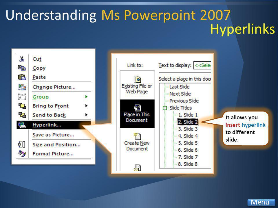 Understanding Ms Powerpoint 2007 Menu It allows you insert hyperlink to different slide. Hyperlinks