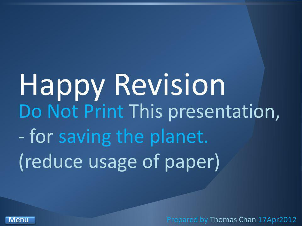 Happy Revision Do Not Print This presentation, - for saving the planet.