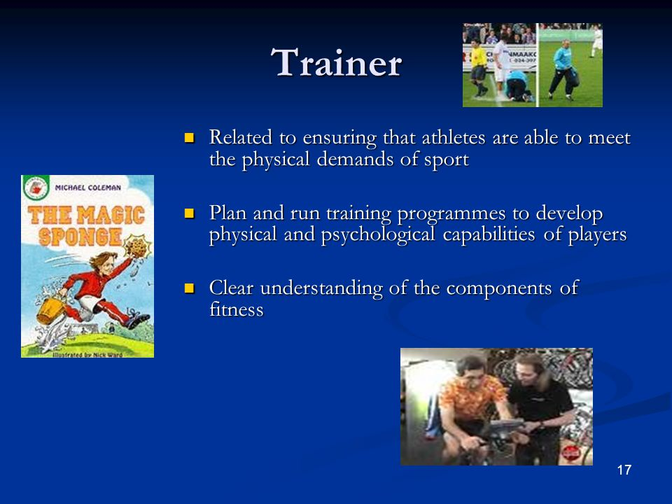 17 Trainer Related to ensuring that athletes are able to meet the physical demands of sport Related to ensuring that athletes are able to meet the phy