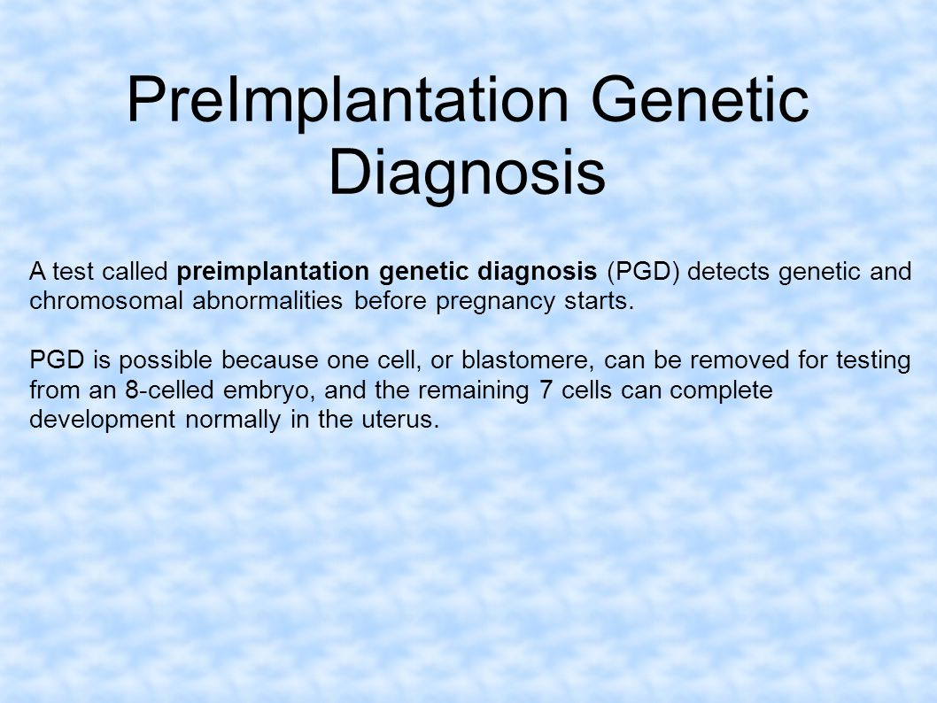 PreImplantation Genetic Diagnosis A test called preimplantation genetic diagnosis (PGD) detects genetic and chromosomal abnormalities before pregnancy