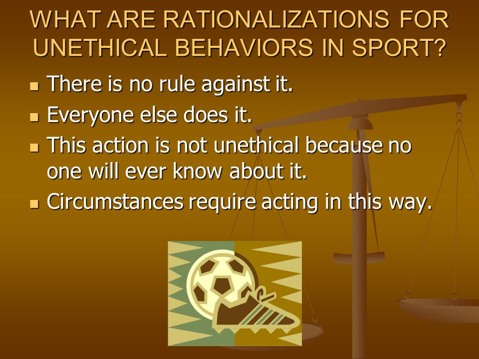 WHAT ARE RATIONALIZATIONS FOR UNETHICAL BEHAVIORS IN SPORT.