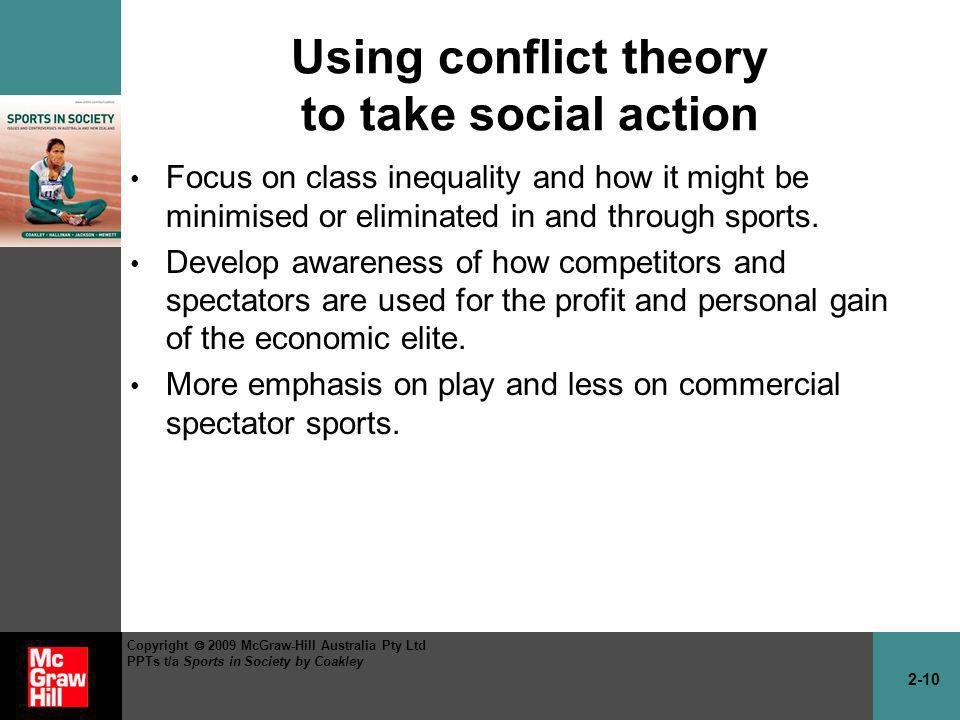 2-10 Copyright 2009 McGraw-Hill Australia Pty Ltd PPTs t/a Sports in Society by Coakley Using conflict theory to take social action Focus on class ine