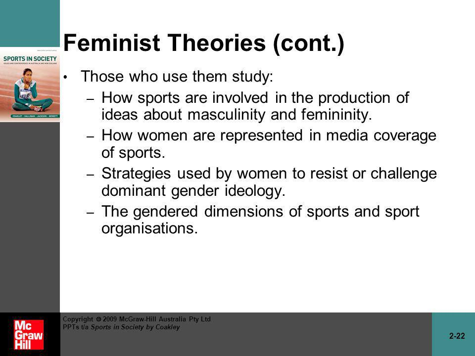 2-22 Copyright 2009 McGraw-Hill Australia Pty Ltd PPTs t/a Sports in Society by Coakley Feminist Theories (cont.) Those who use them study: – How spor