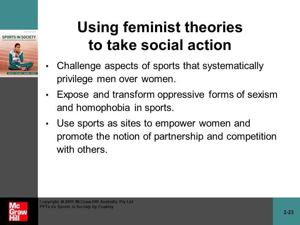 2-23 Copyright 2009 McGraw-Hill Australia Pty Ltd PPTs t/a Sports in Society by Coakley Using feminist theories to take social action Challenge aspect