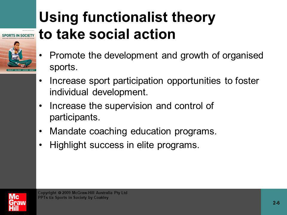 2-7 Copyright 2009 McGraw-Hill Australia Pty Ltd PPTs t/a Sports in Society by Coakley Weaknesses of functionalist theory Overstates the positive consequences of sport in society.