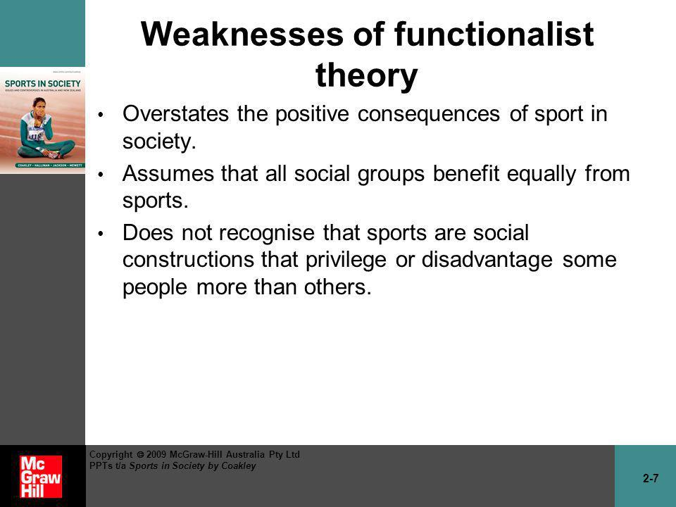 2-28 Copyright 2009 McGraw-Hill Australia Pty Ltd PPTs t/a Sports in Society by Coakley Weaknesses of figurational theory Gives too little attention to problems & struggles that affect day-to-day lives.