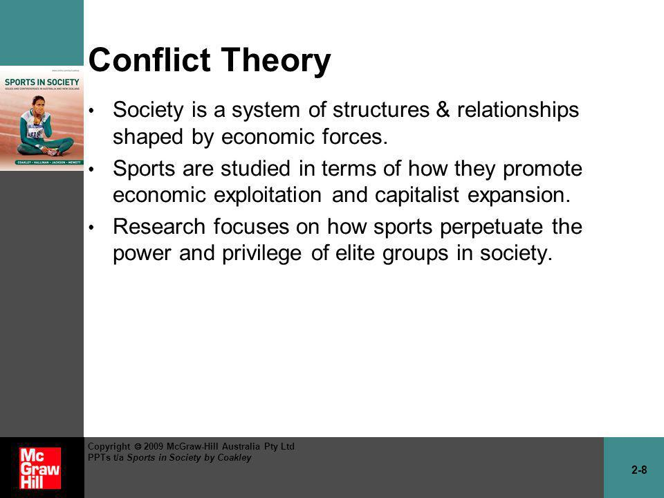 2-19 Copyright 2009 McGraw-Hill Australia Pty Ltd PPTs t/a Sports in Society by Coakley Using critical theories to take social action Use sports to challenge and transform exploitive and oppressive practices.
