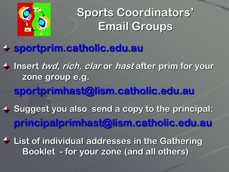 Sports Coordinators Email Groups sportprim.catholic.edu.au Insert twd, rich, clar or hast after prim for your zone group e.g. sportprimhast@lism.catho