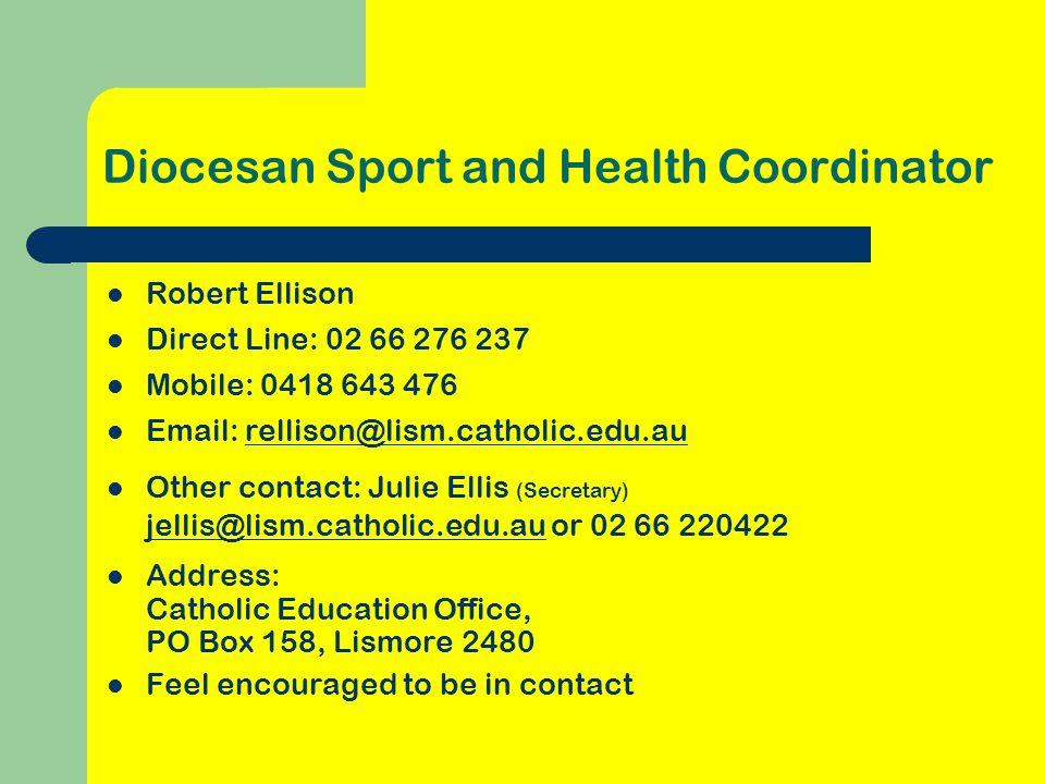 Diocesan Sport and Health Coordinator Robert Ellison Direct Line: 02 66 276 237 Mobile: 0418 643 476 Email: rellison@lism.catholic.edu.au Other contac