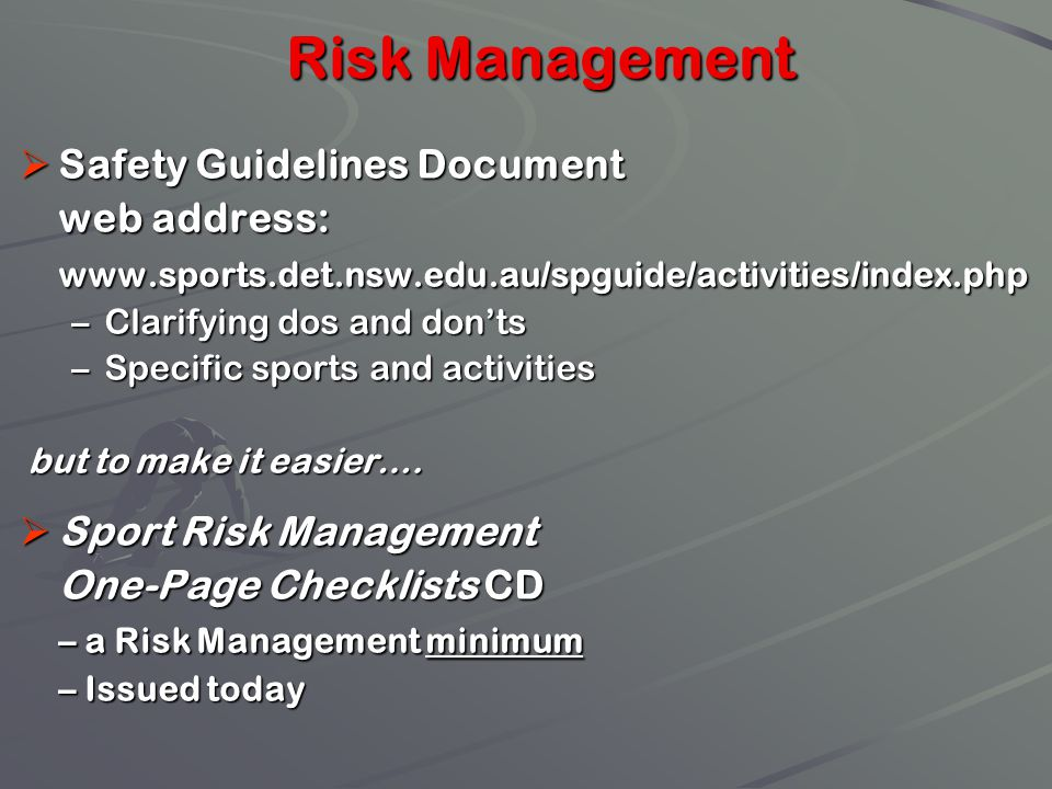Risk Management Safety Guidelines Document Safety Guidelines Document web address: www.sports.det.nsw.edu.au/spguide/activities/index.php –Clarifying