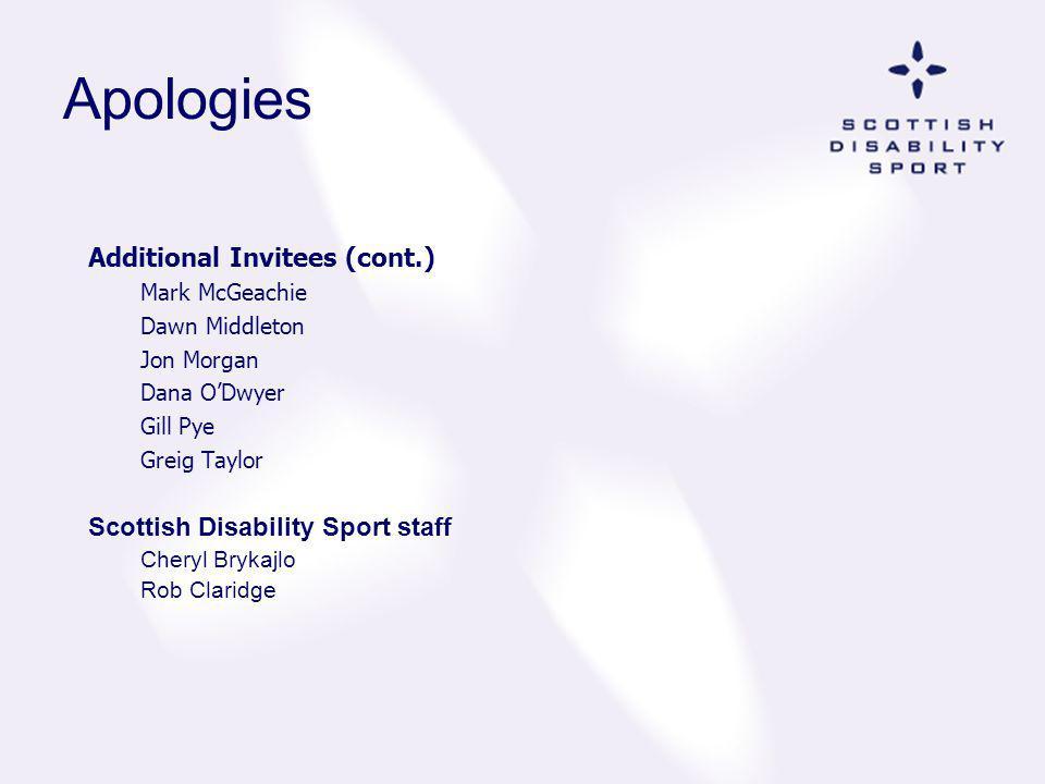Apologies Additional Invitees (cont.) Mark McGeachie Dawn Middleton Jon Morgan Dana ODwyer Gill Pye Greig Taylor Scottish Disability Sport staff Chery