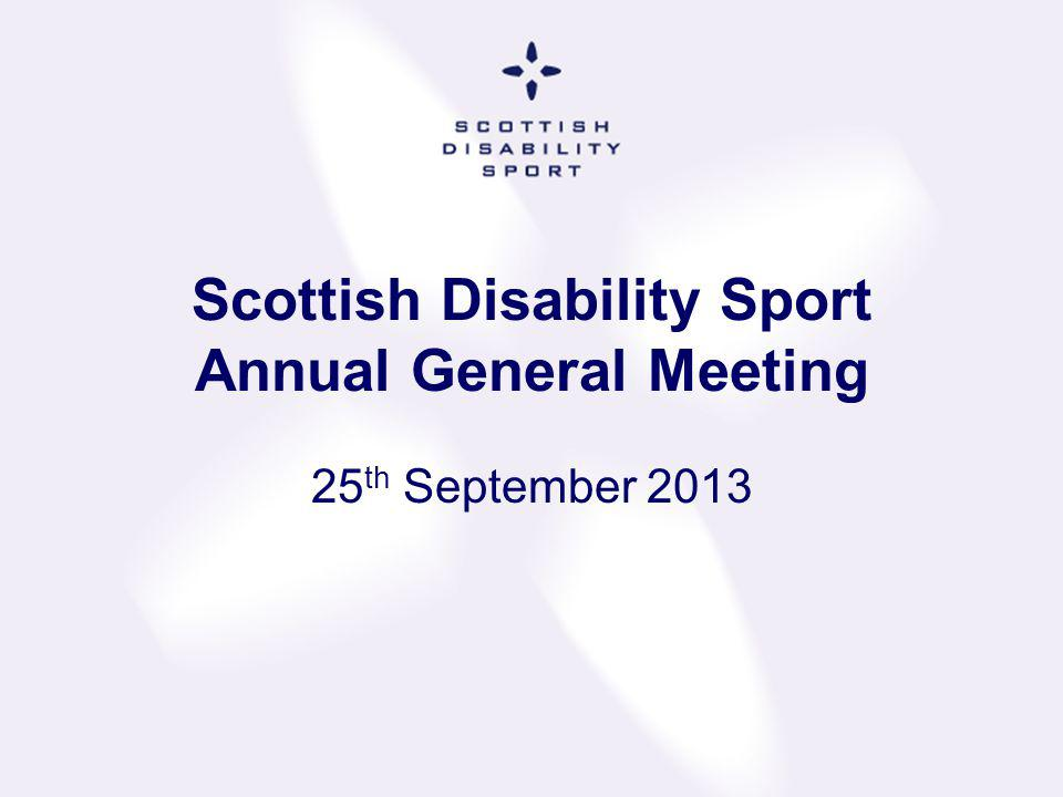 Scottish Disability Sport Annual General Meeting 2013 Chief Executive Officer Report