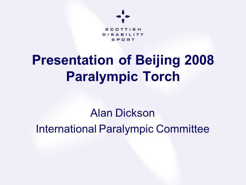 Presentation of Beijing 2008 Paralympic Torch Alan Dickson International Paralympic Committee