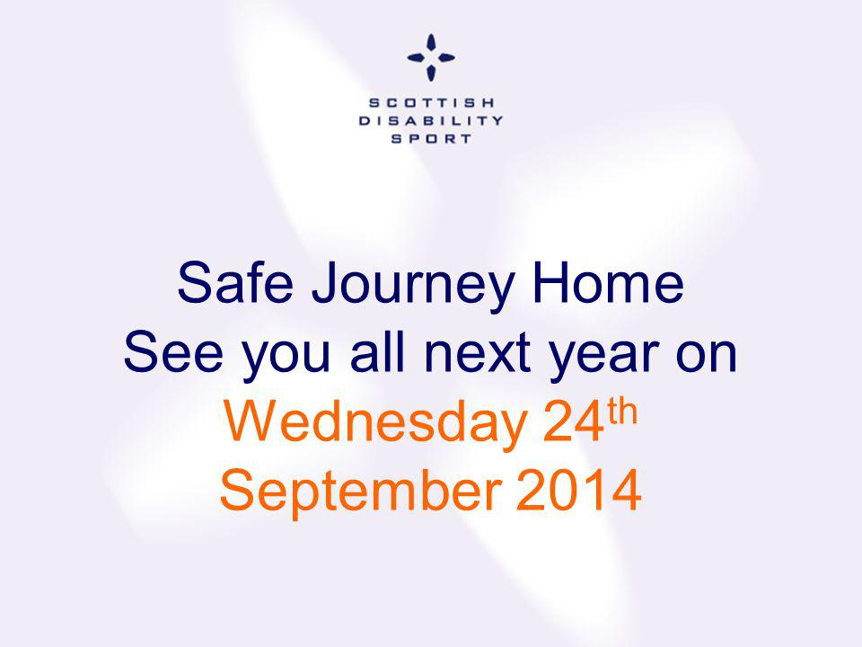 Safe Journey Home See you all next year on Wednesday 24 th September 2014