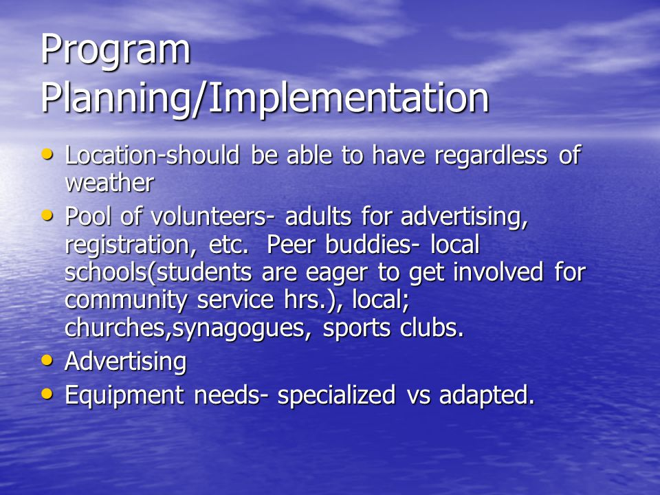 Program Planning/Implementation Location-should be able to have regardless of weather Location-should be able to have regardless of weather Pool of volunteers- adults for advertising, registration, etc.