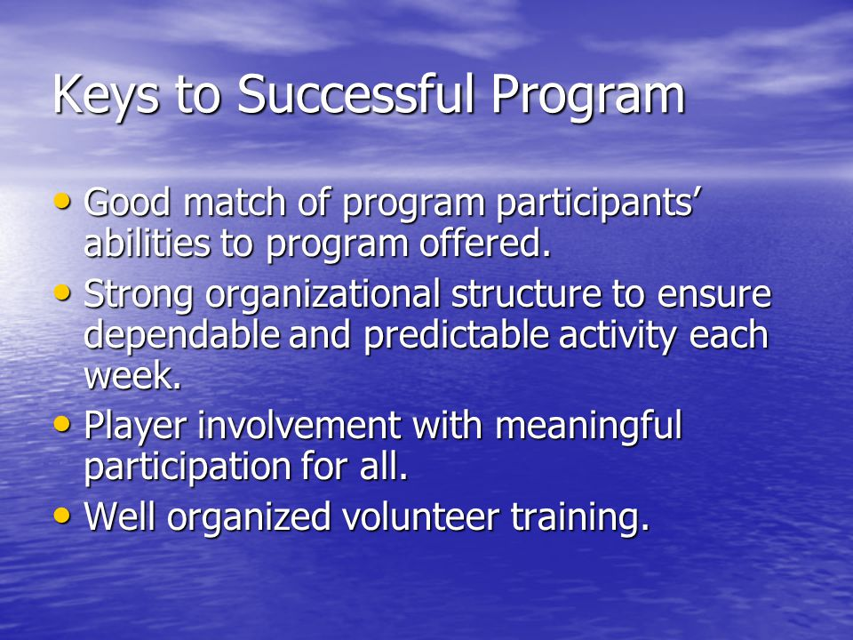 Keys to Successful Program Good match of program participants abilities to program offered.