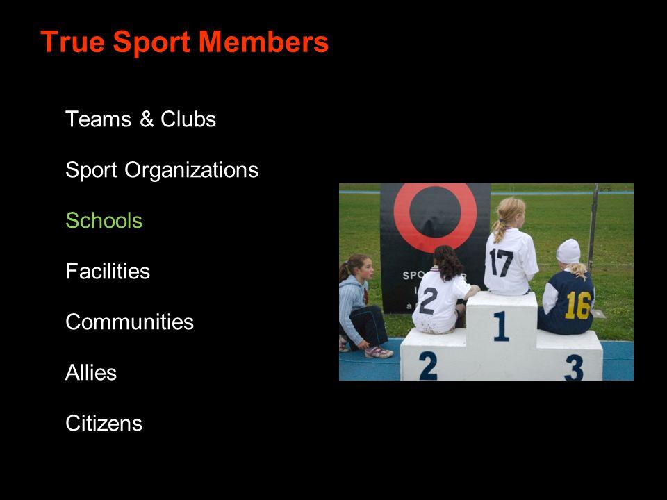 True Sport Members Teams & Clubs Sport Organizations Schools Facilities Communities Allies Citizens