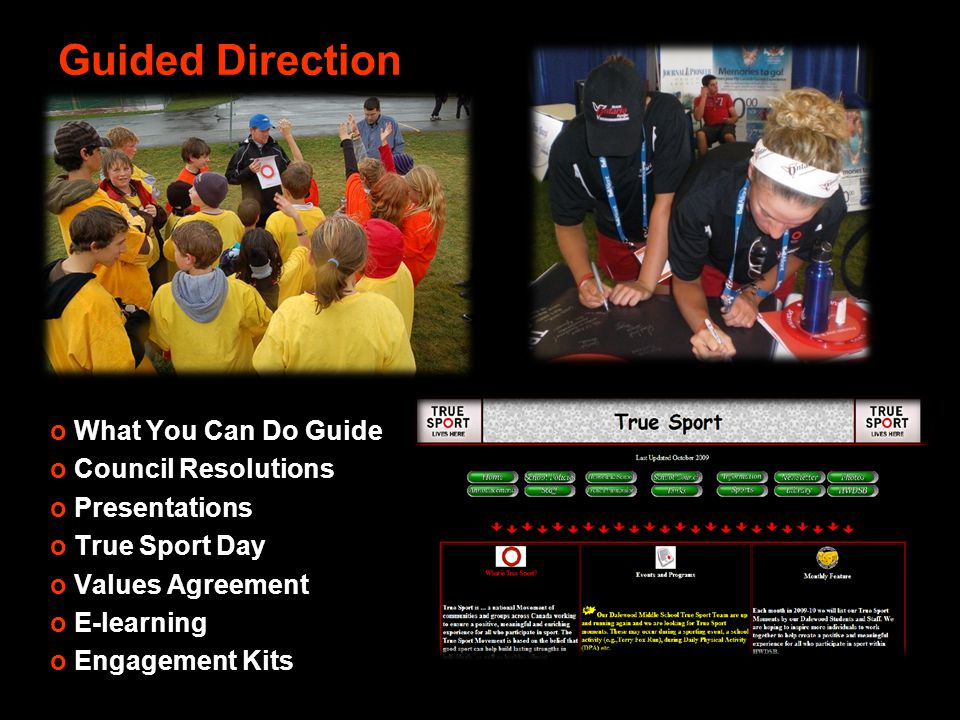 Guided Direction o What You Can Do Guide o Council Resolutions o Presentations o True Sport Day o Values Agreement o E-learning o Engagement Kits
