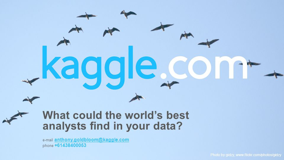Photo by gidzy, www.flickr.com/photos/gidzy What could the worlds best analysts find in your data.