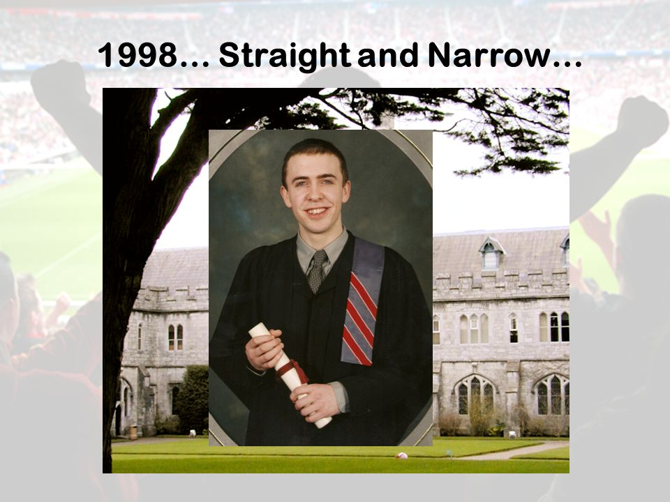 1998… Straight and Narrow…