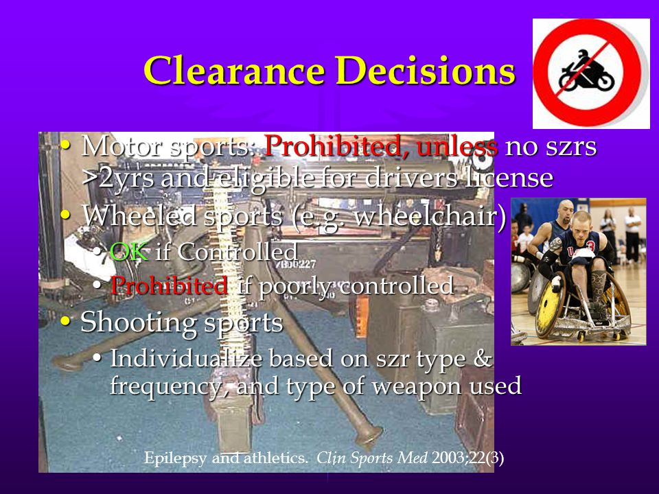 Clearance Decisions Motor sports: Prohibited, unless no szrs >2yrs and eligible for drivers licenseMotor sports: Prohibited, unless no szrs >2yrs and eligible for drivers license Wheeled sports (e.g.