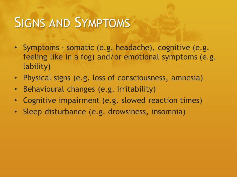 S IGNS AND S YMPTOMS Symptoms - somatic (e.g.headache), cognitive (e.g.